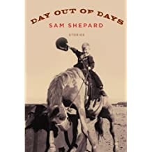 [Day Out of Days: Stories [ DAY OUT OF DAYS: STORIES ] By Shepard, Sam ( Author )Jan-12-2010 Hardcover