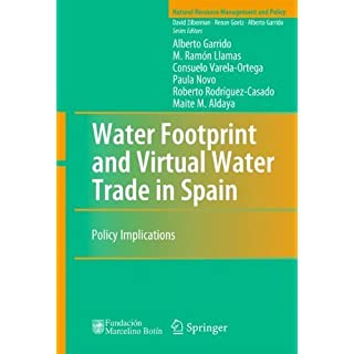 Water Footprint and Virtual Water Trade in Spain: Policy Implications (Natural Resource Management and Policy) by Alberto Garrido (2010-04-07)