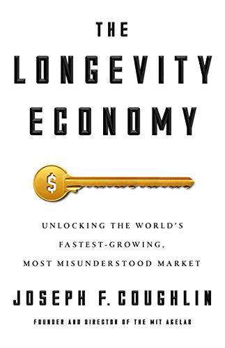 The Longevity Economy: Unlocking the World's Fastest-Growing, Most Misunderstood Market (English Edition)