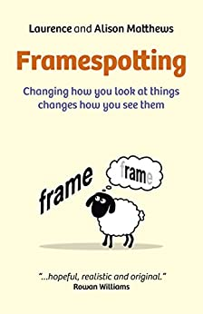 Framespotting: Changing How You Look At Things Changes How You See Them by [Matthews, Laurence, Matthews, Alison]