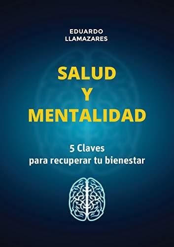 SALUD Y MENTALIDAD (AUTOAYUDA SUPERACION): 5 CLAVES PARA RECUPERAR TU BIENESTAR
