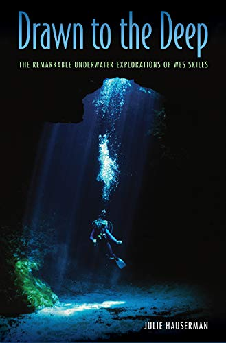 Drawn to the Deep: The Remarkable Underwater Explorations of Wes Skiles -