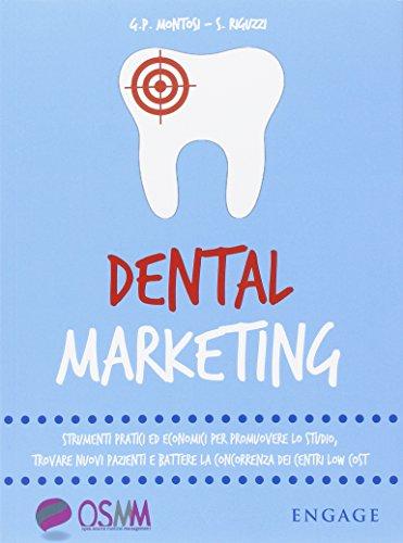 Dental marketing. Strumenti pratici ed economici per promuovere lo studio, trovare nuovi pazienti e battere la concorrenza dei centri low cost