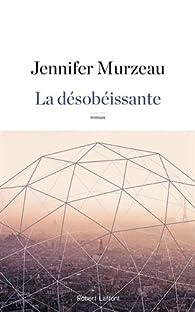 La désobéissante par Jennifer Murzeau