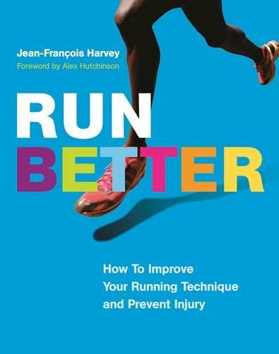 Run Better: How To Improve Your Running Technique and Prevent Injury por Jean-François Harvey
