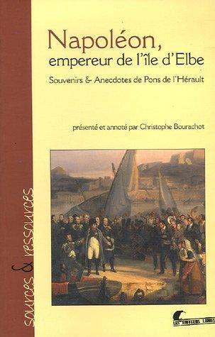 Napoléon, Empereur de l'île d'Elbe : Souvenirs et Anecdotes de Pons de l'Hérault