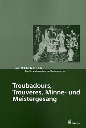 Bd.9 : Troubadours, Trouvères, Minne- und Meistergesang