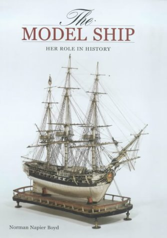 The Model Ship: Her Role in History por Norman Boyd