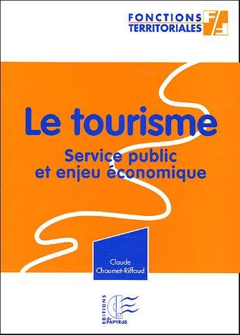 Le tourisme Service public et enjeu économique : En annexe : Le code du tourisme (Partie législative) - Edition 2005 par Claude Chaumet-Riffaud
