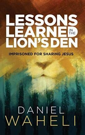 Lessons Learned in the Lion S Den* : Imprisoned for Sharing Jesus(Paperback) - 2015 Edition