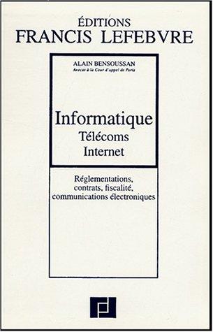 Informatique, Télécoms, Internet : Réglementations, contrats, fiscalité, réseaux