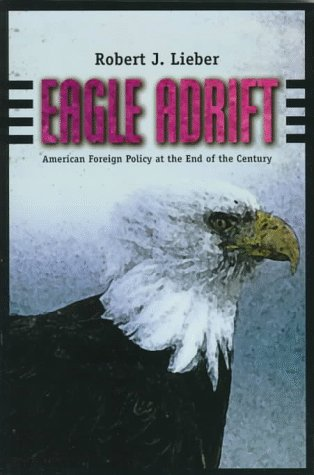 Eagle Adrift: American Foreign Policy at the End of the Century (Eagle 1989 American)