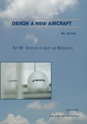 Descargar Libro DESIGN A NEW AIRCRAFT - Diseñar un Nuevo Avión - Part 6B -  Design of aircraft structures. Joints and mechanisms - Diseño de las estructuras de avión. Uniones y mecanismos de Juan José Sánchez de Dios