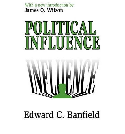 [( Political Influence )] [by: Edward C. Banfield] [Sep-2003]
