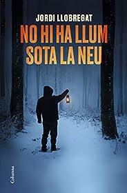 No hi ha llum sota la neu (Catalan Edition)