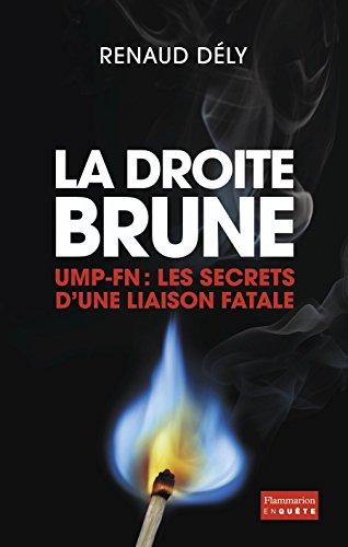 La Droite Brune UMP-FN, liaisons fatales par Dely Renaud