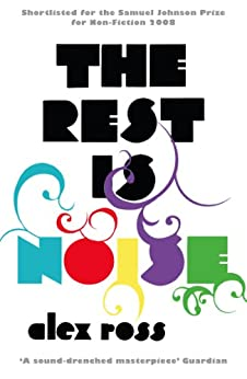 The Rest is Noise: Listening to the Twentieth Century by [Ross, Alex]