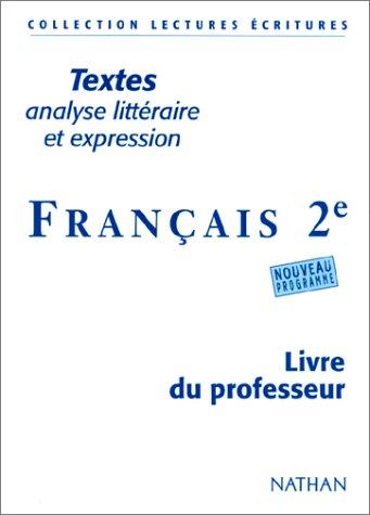 Textes, analyse littéraire et expression. Français 2e. Livre du professeur