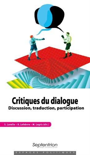 Critiques du dialogue: Discussion, traduction, participation par Martine LEGRIS