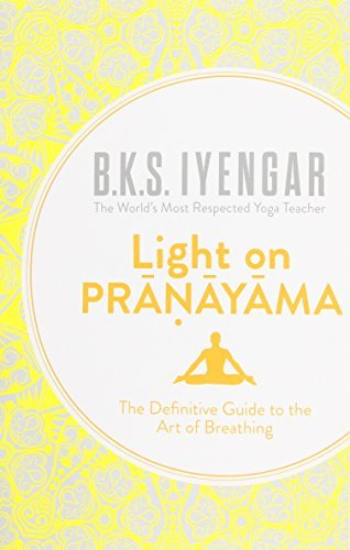 Light on Pranayama: The Definitive Guide to the Art of Breathing by B.K.S. Iyengar (2013-01-31)