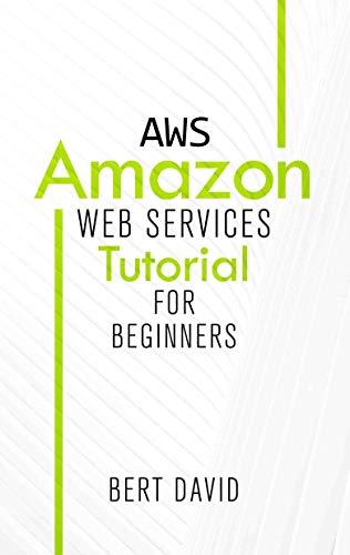 AWS: Amazon Web Services Tutorial for Beginners eBook: Bert David