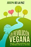 La revolución vegana: por qué y cómo avanzamos hacia la próxima etapa de la historia (Spanish Edition)
