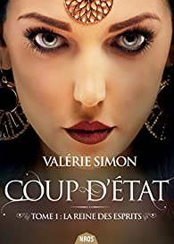 Coup d'état, tome 1 : La reine des esprits par Valérie Simon