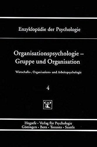 Wirtschafts-, Organisations- und Arbeitspsychologie.: Enzyklopädie der Psychologie, Bd.4, Organisationspsychologie