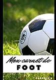 MON CARNET DE FOOT: Entrainements - Matchs - Tournois - Compétition - Nutrition - Récupération - Repas - Organisation - Planification - Notes