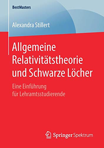 Allgemeine Relativitätstheorie und Schwarze Löcher: Eine Einführung für Lehramtsstudierende (BestMasters)