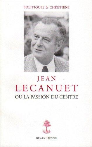 Jean Lecanuet ou la passion du centre