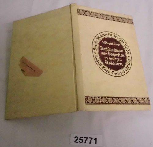 Bestell.Nr. 925771 Deutsche Frauen auf Vorposten in unseren Kolonien - Briefe, Gedanken, Erlebnisse (Bagels Bücherei für deutsche Mädel, Nummer 9)