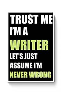 PosterGuy Posters (8X12 inch) - Trust me I am a Writer So Let's Just Assume I Am Never Wrong | Designed by: PosterGuy