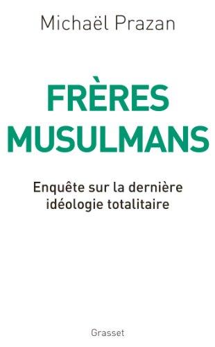 Frères musulmans : Enquête sur la dernière idéologie totalitaire par Michaël Prazan