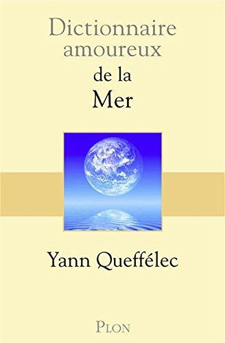 Dictionnaire amoureux de la mer par Yann QUEFFÉLEC