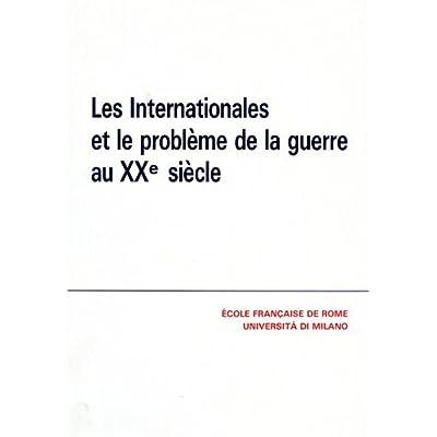 Les Internationales et le problème de la guerre au XXe siècle : Actes du colloque , Rome, 22-24 novembre 1984