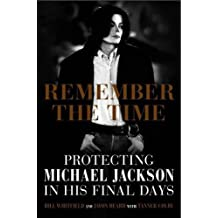 Remember the Time: Protecting Michael Jackson in His Final Days by Bill Whitfield (Illustrated, 3 Jun 2014) Paperback