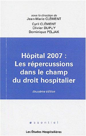 Hpital 2007 : Les rpercussions dans le champ du droit hospitalier