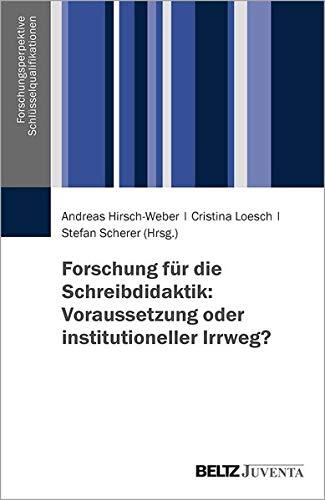 Forschung für die Schreibdidaktik: Voraussetzung oder institutioneller Irrweg? (Forschungsperspektive Schlüsselqualifikation)