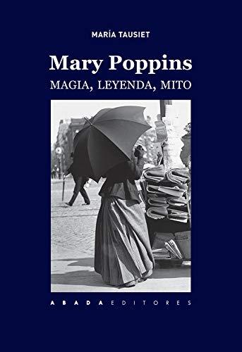 Mary Poppins: Magia, leyenda, mito par  María Tausiet Carlés