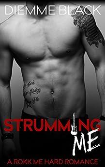 Strumming Me (The Rokk Me Hard Series Book 2) by [Black, Diemme]