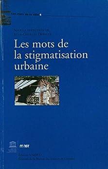 Les mots de la stigmatisation urbaine par [Depaule, Jean-Charles, Collectif]