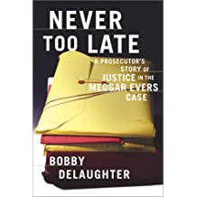Never Too Late: A Prosecutor's Story of Justice in the Medgar Evars Case: A Prosecutor's Story of Justice in the Medgar Evers Case (Lisa Drew Books)
