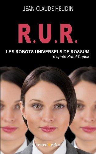 R.U.R. Les Robots Universels de Rossum: D'apres Karel Capek