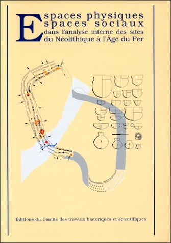 Espaces physiques, espaces sociaux dans l'analyse interne des sites du Néolithique à l'Age du Fer
