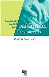 Il n'est jamais trop tard pour Pardonner à ses parents