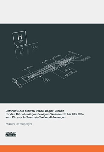 Entwurf einer aktiven Ventil-Regler-Einheit für den Betrieb mit gasförmigem Wasserstoff bis 87,5 MPa zum Einsatz in Brennstoffzellen-Fahrzeugen (Berichte aus dem Maschinenbau) -