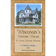 Wisconsin's Historic Houses and Living History Museums: A Visitor's Guide