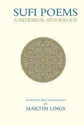 Sufi Poems: A Mediaeval Anthology: A Medieval Anthology (Islamic Texts Society Books)
