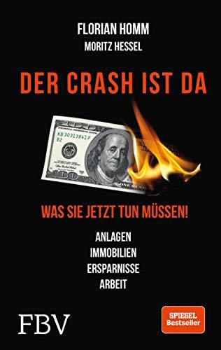 Der Crash ist da: Was Sie jetzt tun müssen! Anlagen, Immobilien, Ersparnisse, Arbeit von [Homm, Florian, Krall, Markus, Hessel, Moritz]